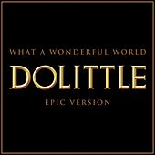 What a Wonderful World - Dolittle (Epic Version) van L'orchestra Cinematique