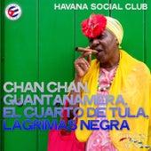 Chan Chan, Guantanamera, el Cuarto de Tula, Lagrimas Negra de Havana Social Club