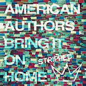 Bring It On Home (Stripped) van American Authors