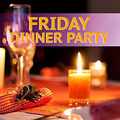 Friday Dinner Party by Various Artists