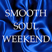 Smooth Soul Weekend by Various Artists