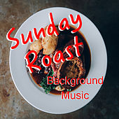 Sunday Roast Background Music by Various Artists