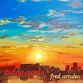 Today Again by Fred Arcoleo