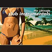 The Ultimate Club Instrumentals by Various Artists