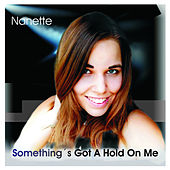Something´s Got a Hold On Me by Nanette