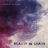 Beauty Re-Envisioned by Beauty in Chaos