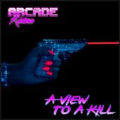 A View to a Kill by Arcade Riviera