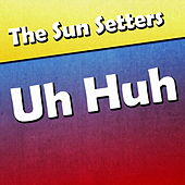 Uh Huh by The Sun Setters