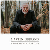 Those Moments In Life von Martèn LeGrand