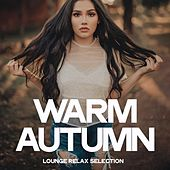 Warm Autumn (Lounge Relax Selection) by Various Artists