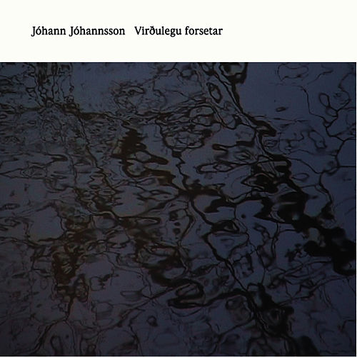 Virthulegu Forsetar by Jóhann Jóhannsson