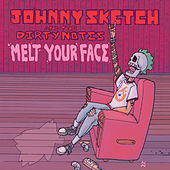 Melt Your Face (Live) de Johnny Sketch and The Dirty Notes