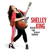 Kick Up Your Heels de Shelley King