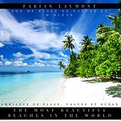 The most beautiful beaches in the world (Ambiance de Plage, Vagues et Océan) by Fabian Laumont