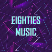 Eighties Music by Various Artists