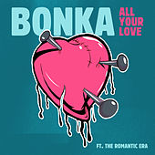 All Your Love (feat. The Romantic Era) de Bonka