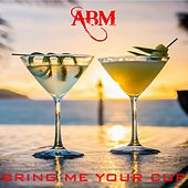 Bring Me Your Cup by A.B.M.