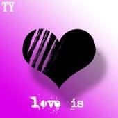 Love Is von TY