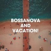 Bossanova And Vacation! de Cafe Chillout de Ibiza, Bossa Nova Lounge Orchestra, Bossa Jazz Trio