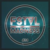 Fstvl Madness - Pure Festival Sounds, Vol. 24 von Various Artists