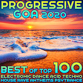 Progressive Goa 2020 Best of Top 100 Electronic Dance Acid Techno House Rave Anthems Psy Trance by Various Artists