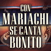 Con Mariachi Se Canta Bonito by Various Artists