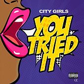 You Tried It by City Girls