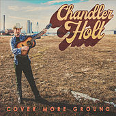 Cover More Ground by Chandler Holt