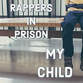 My Child by Rappers in Prison