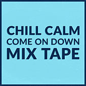 Chill, Calm, Come On Down Mix Tape by Various Artists