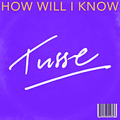 How Will I Know de Tusse