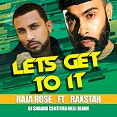 Let's Get to It (Desi Remix) (feat. Raxstar) by Raja