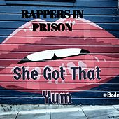 She Got That Yum by Rappers in Prison