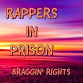 Braggin' Rights by Rappers in Prison