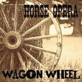Wagon Wheel by Horse Opera