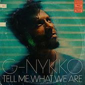 Tell Me What We Are de G-Nykko