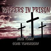 Here Today Gone Tomorrow by Rappers in Prison