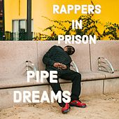 Pipe Dreams by Rappers in Prison