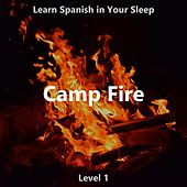 Learn Spanish in Your Sleep: Camp Fire (Level 1) by The Earbookers