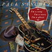 I'm a Song, I'm a Story, I'm a Ghost by Paul Sanchez