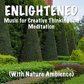 Enlightened Music for Creative Thinking and Meditation (With Nature Ambience) by TigerLily