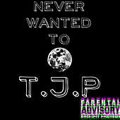 NEVER WANTED TO (Demo) de TJP