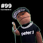 #99 If You Really Like Me von Peter F