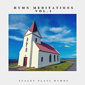 Hymn Meditations, Vol. 1 by Stacey Plays Hymns