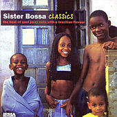 Sister Bossa Classics (The Best Of Cool Jazzy Cuts With A Brazilian Flavour) by Various Artists