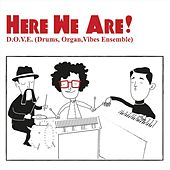 Here We Are! by D.O.V.E. Drums Organ Vibes Ensemble