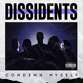 Condemn Myself by The Dissidents