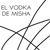 El vodka de Misha by Misha