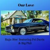 Our Love (feat. Fel Davis & Big Phil) de Raja-Nee
