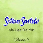 Alô Liga Pra Mim, Vol. 4 von Sétimo Sentido